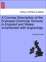 A Concise Description of the Endowed Grammar Schools in England and Wales; ornamented with engravings. Vol. I als Taschenbuch
