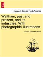 Waltham, past and present, and its industries. With photographic illustrations. als Taschenbuch