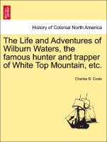 The Life and Adventures of Wilburn Waters, the famous hunter and trapper of White Top Mountain, etc. als Taschenbuch