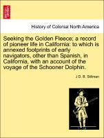 Seeking the Golden Fleece; a record of pioneer life in California: to which is annexed footprints of early navigators, other than Spanish, in California, with an account of the voyage of the Schooner Dolphin. als Taschenbuch
