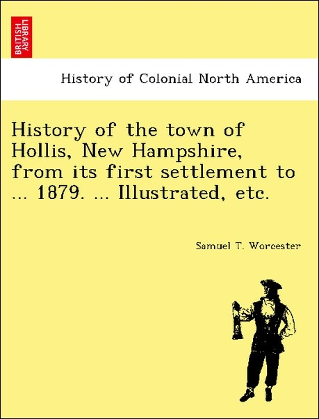 History of the town of Hollis, New Hampshire, from its first settlement to ... 1879. ... Illustrated, etc. als Taschenbuch