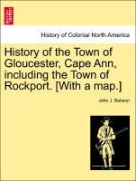 History of the Town of Gloucester, Cape Ann, including the Town of Rockport. [With a map.] als Taschenbuch