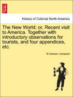 The New World; or, Recent visit to America. Together with introductory observations for tourists, and four appendices, etc. als Taschenbuch