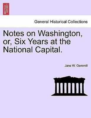 Notes on Washington, or, Six Years at the National Capital. als Taschenbuch