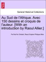Au Sud de l'Afrique. Avec 150 dessins et croquis de l'auteur. [With an introduction by Raoul Allier.] als Taschenbuch