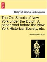 The Old Streets of New York under the Dutch. A paper read before the New York Historical Society, etc. als Taschenbuch