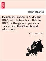 Journal in France in 1845 and 1848, with letters from Italy in 1847, of things and persons concerning the Church and education. als Taschenbuch
