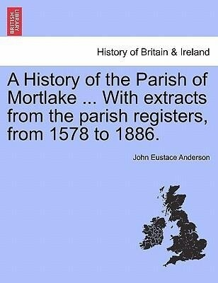 A History of the Parish of Mortlake ... With extracts from the parish registers, from 1578 to 1886. als Taschenbuch