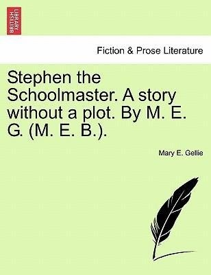 Stephen the Schoolmaster. A story without a plot. By M. E. G. (M. E. B.). als Taschenbuch