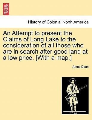 An Attempt to present the Claims of Long Lake to the consideration of all those who are in search after good land at a low price. [With a map.] als Taschenbuch