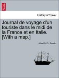 Journal de voyage d'un touriste dans le midi de la France et en Italie. [With a map.] als Taschenbuch