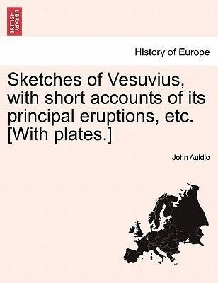 Sketches of Vesuvius, with short accounts of its principal eruptions, etc. [With plates.] als Taschenbuch