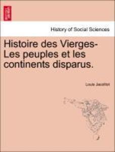 Histoire des Vierges-Les peuples et les continents disparus. als Taschenbuch