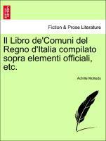 Il Libro de'Comuni del Regno d'Italia compilato sopra elementi officiali, etc. als Taschenbuch
