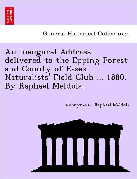 An Inaugural Address delivered to the Epping Forest and County of Essex Naturalists' Field Club ... 1880. By Raphael Meldola. als Taschenbuch