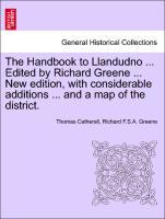 The Handbook to Llandudno ... Edited by Richard Greene ... New edition, with considerable additions ... and a map of the district. als Taschenbuch