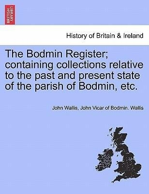The Bodmin Register; containing collections relative to the past and present state of the parish of Bodmin, etc. als Taschenbuch