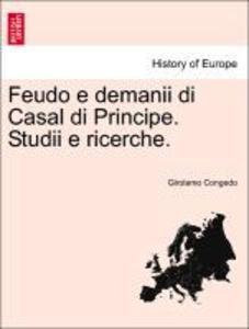 Feudo e demanii di Casal di Principe. Studii e ricerche. als Taschenbuch