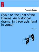 Sybil: or, the Last of the Barons. An historical drama, in three acts [and in verse]. als Taschenbuch