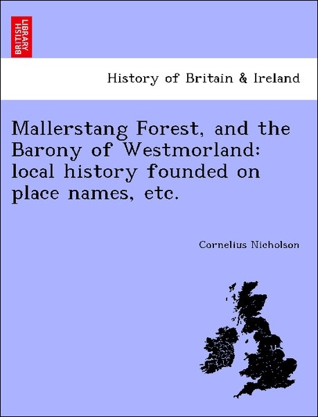Mallerstang Forest, and the Barony of Westmorland: local history founded on place names, etc. als Taschenbuch