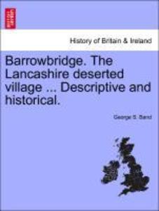 Barrowbridge. The Lancashire deserted village ... Descriptive and historical. als Taschenbuch