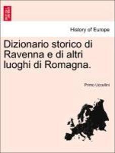 Dizionario storico di Ravenna e di altri luoghi di Romagna. als Taschenbuch