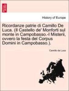 Ricordanze patrie di Camillo De Luca. (Il Castello de' Monforti sul monte in Campobasso.-I Misterii, ovvero la festa del Corpus Domini in Campobasso.). als Taschenbuch