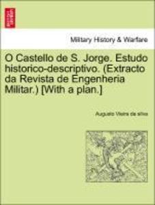 O Castello de S. Jorge. Estudo historico-descriptivo. (Extracto da Revista de Engenheria Militar.) [With a plan.] als Taschenbuch
