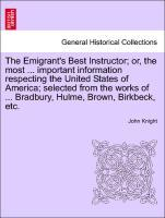 The Emigrant's Best Instructor; or, the most ... important information respecting the United States of America; selected from the works of ... Bradbury, Hulme, Brown, Birkbeck, etc. als Taschenbuch