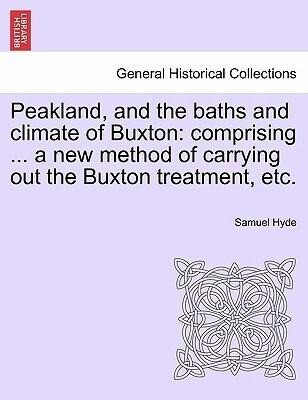 Peakland, and the baths and climate of Buxton: comprising ... a new method of carrying out the Buxton treatment, etc. als Taschenbuch