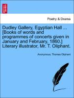 Dudley Gallery, Egyptian Hall ... [Books of words and programmes of concerts given in January and February, 1860.] Literary illustrator, Mr. T. Oliphant. als Taschenbuch