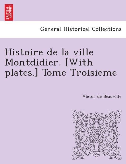 Histoire de la ville Montdidier. [With plates.] Tome Troisieme als Taschenbuch