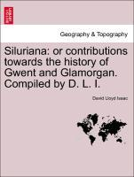 Siluriana: or contributions towards the history of Gwent and Glamorgan. Compiled by D. L. I. als Taschenbuch