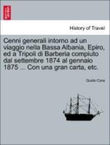 Cenni generali intorno ad un viaggio nella Bassa Albania, Epiro, ed a Tripoli di Barberia compiuto dal settembre 1874 al gennaio 1875 ... Con una gran carta, etc. als Taschenbuch