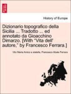 """Dizionario topografico della Sicilia ... Tradotto ... ed annotato da Gioacchino Dimarzo. [With """"Vita dell' autore,"""" by Francesco Ferrara.] als Taschenbuch"""