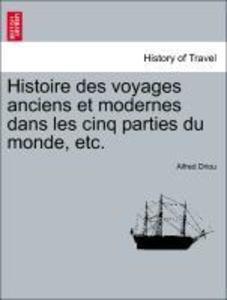 Histoire des voyages anciens et modernes dans les cinq parties du monde, etc. als Taschenbuch