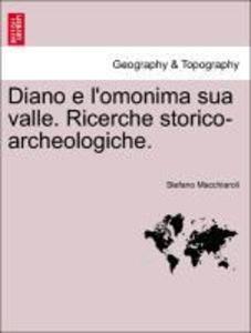 Diano e l'omonima sua valle. Ricerche storico-archeologiche. als Taschenbuch