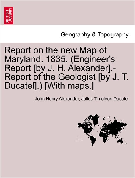 Report on the new Map of Maryland. 1835. (Engineer's Report [by J. H. Alexander].-Report of the Geologist [by J. T. Ducatel].) [With maps.] als Taschenbuch