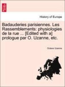 Badauderies parisiennes. Les Rassemblements: physiologies de la rue ... [Edited with a] prologue par O. Uzanne, etc. als Taschenbuch