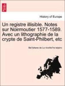 Un registre illisible. Notes sur Noirmoutier 1577-1589. Avec un lithographie de la crypte de Saint-Philbert, etc als Taschenbuch
