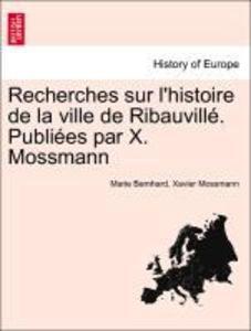 Recherches sur l'histoire de la ville de Ribauvillé. Publiées par X. Mossmann als Taschenbuch