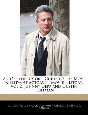 An Off the Record Guide to the Most Killed-Off Actors in Movie History, Vol 2: Johnny Depp and Dustin Hoffman als Taschenbuch