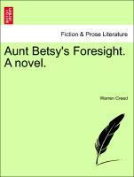 Aunt Betsy's Foresight. A novel. als Taschenbuch