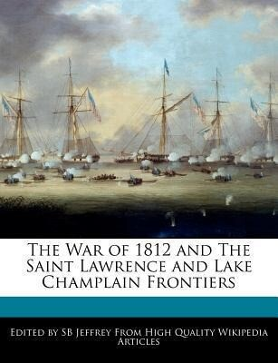 The War of 1812 and the Saint Lawrence and Lake Champlain Frontiers als Taschenbuch