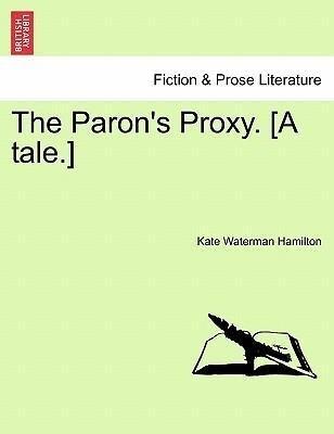 The Paron's Proxy. [A tale.] als Taschenbuch