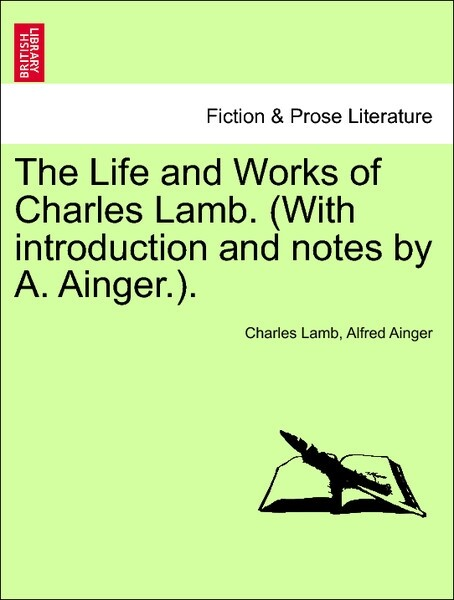 The Life and Works of Charles Lamb. (With introduction and notes by A. Ainger.). Vol. VI. Edition de Luxe als Taschenbuch