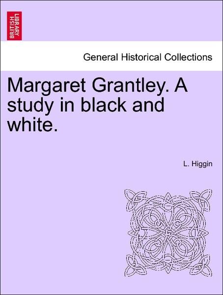Margaret Grantley. A study in black and white. Vol. I. als Taschenbuch