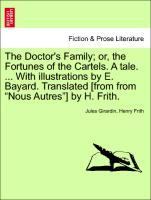 """The Doctor's Family; or, the Fortunes of the Cartels. A tale. ... With illustrations by E. Bayard. Translated [from from """"Nous Autres""""] by H. Frith. als Taschenbuch"""