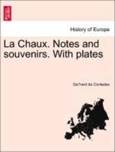 La Chaux. Notes and souvenirs. With plates als Taschenbuch