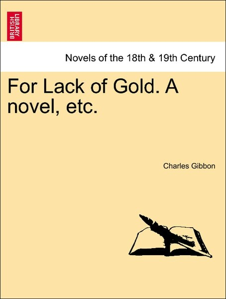 For Lack of Gold. A novel, etc. Vol. III. als Taschenbuch